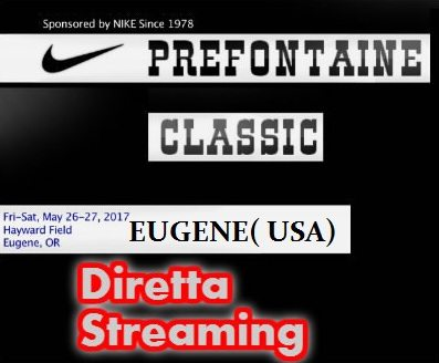 La Diretta streaming Eugene Diamond League 2017 e risultati in tempo reale